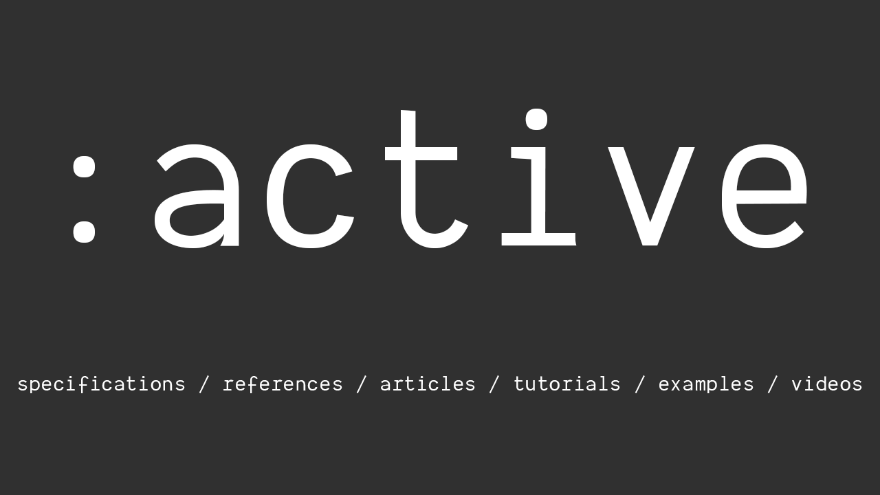 A list of awesome references, articles, tutorials, videos and other resources to learn CSS :active pseudo class.