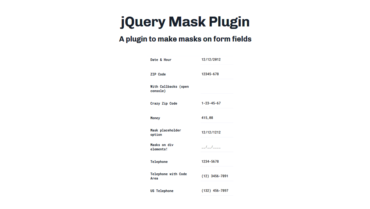 Collection of free jQuery input mask plugins. Input mask for date, hour, ZIP code, money, IP adress, telephone, CPF and other.